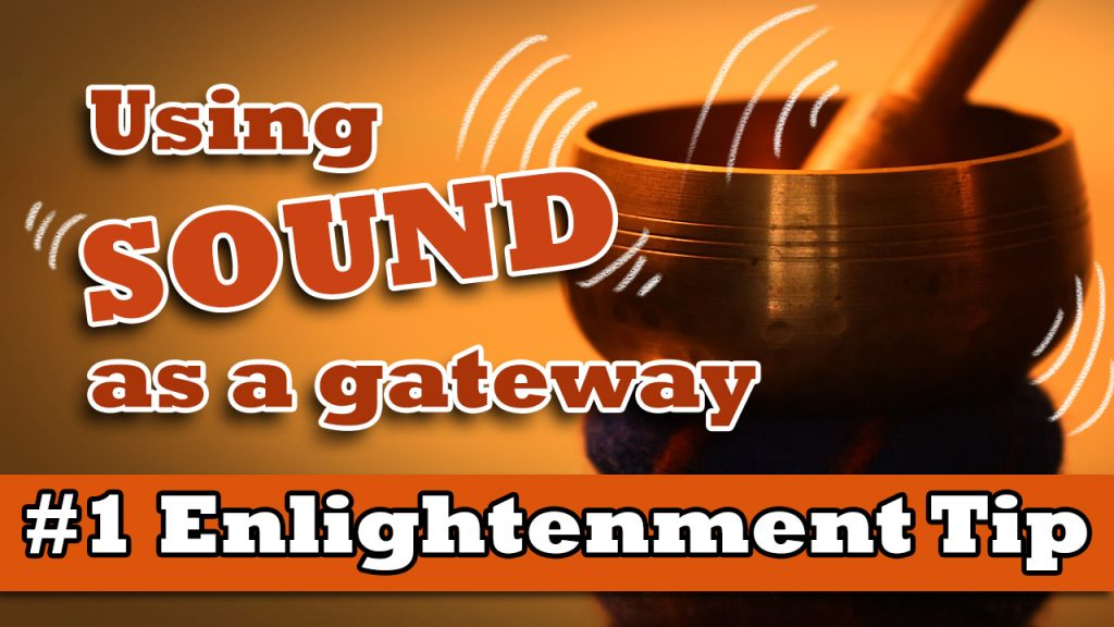 Enlightenment using sound as a gateway