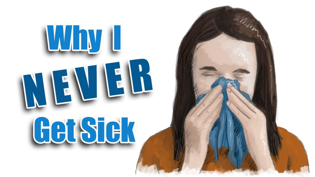 Why I Never Get Sick - power of the mind